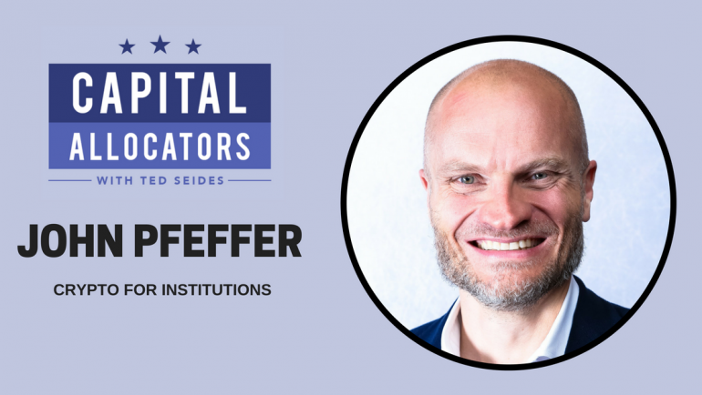 John Pfeffer – Crypto for Institutions (EP. 54)
