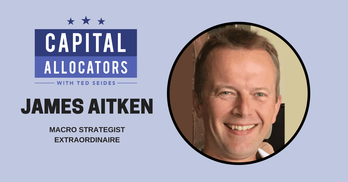 James Aitken – Macro Strategist Extraordinaire (EP.58)
