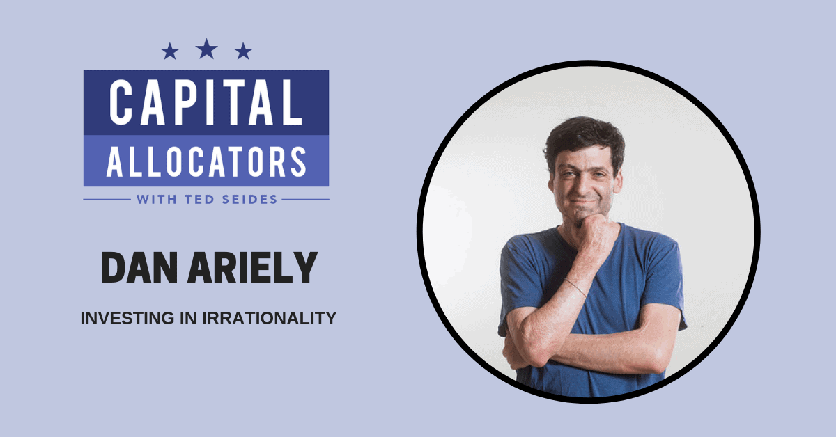 Dan Ariely – Investing in Irrationality (EP.93)