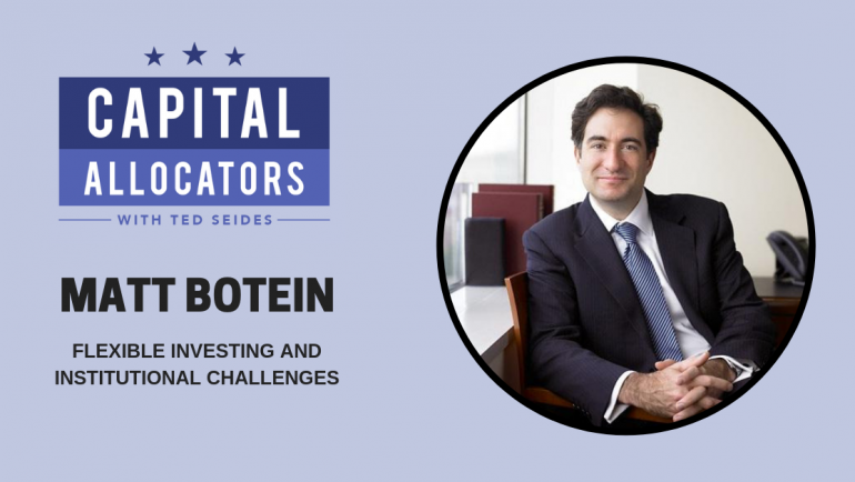 Matt Botein – Flexible Investing and Institutional Challenges (EP.88)