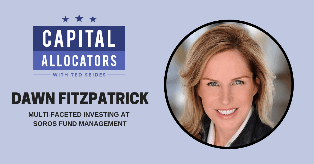 Dawn Fitzpatrick – Multi-Faceted Investing at Soros Fund Management (EP.112)