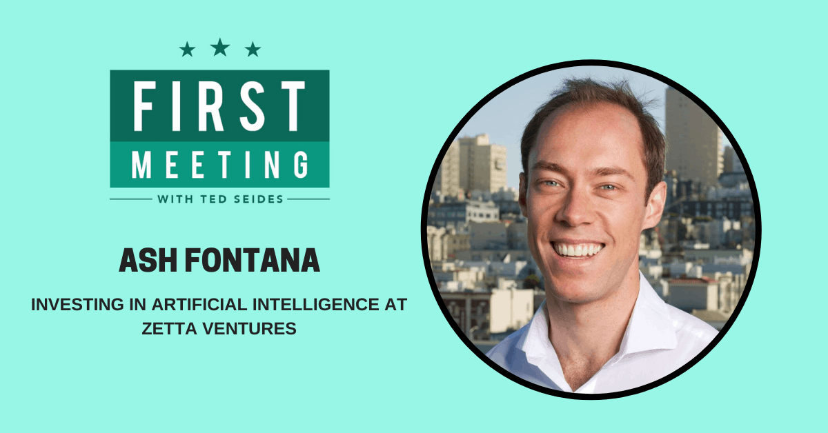 Ash Fontana – Investing in Artificial Intelligence at Zetta Ventures (First Meeting, EP.11)