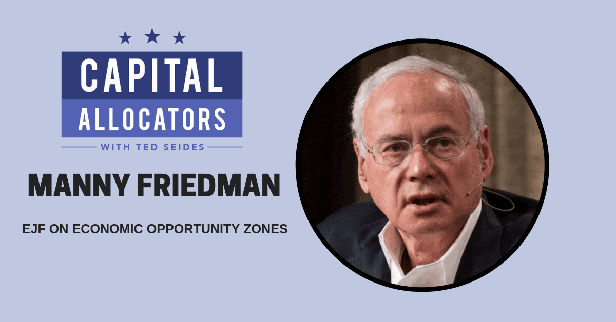 Manny Friedman – EJF on Economic Opportunity Zones (EP.91)