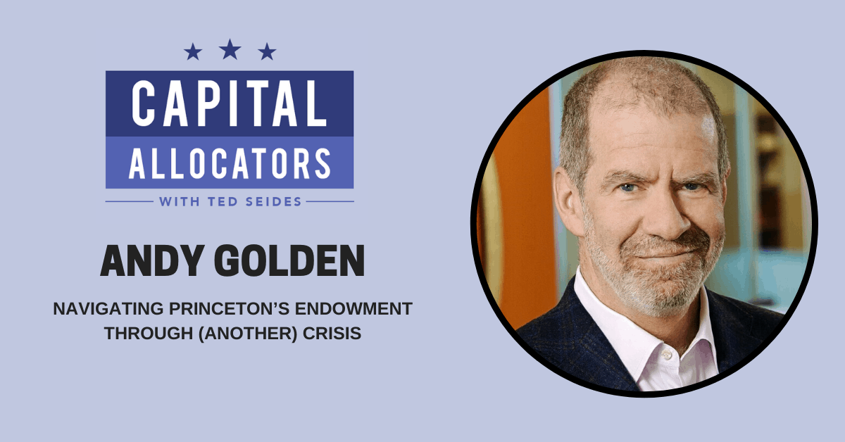 Andy Golden – Navigating Princeton's Endowment Through (Another) Crisis (EP.133)