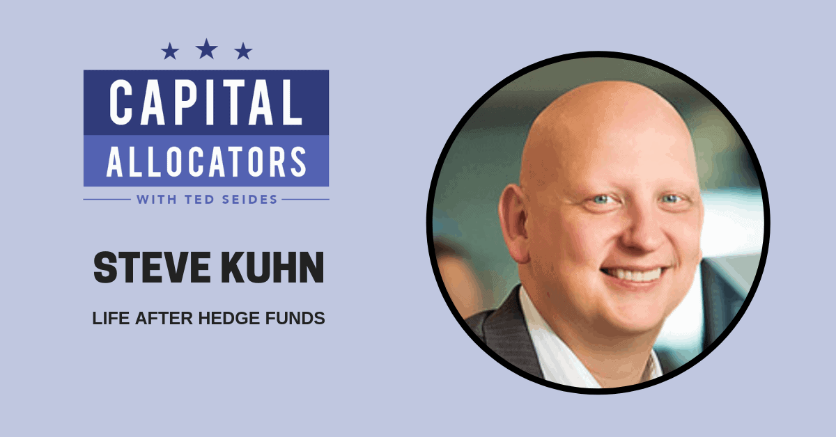 Steve Kuhn – Life After Hedge Funds (EP.85)