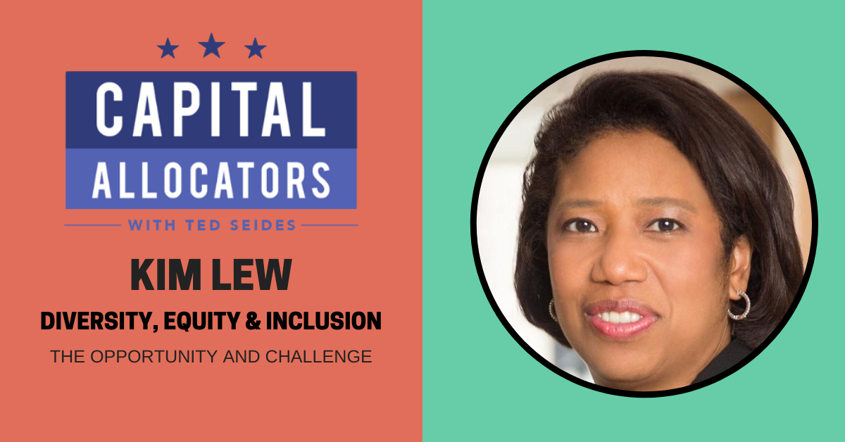 Diversity, Equity & Inclusion 2:  Kim Lew – The Opportunity and Challenge (EP.152)
