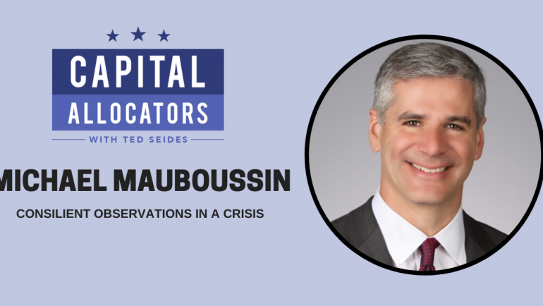 Michael Mauboussin – Consilient Observations in a Crisis (EP.127)