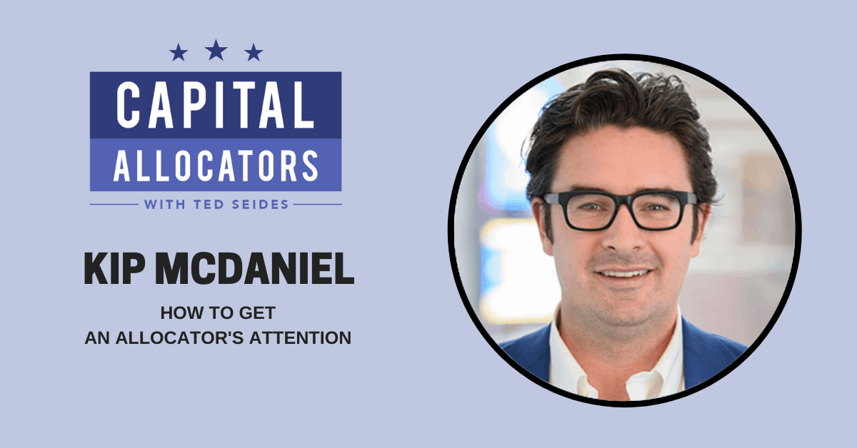 Kip McDaniel – How to Get an Allocator's Attention (EP.115)