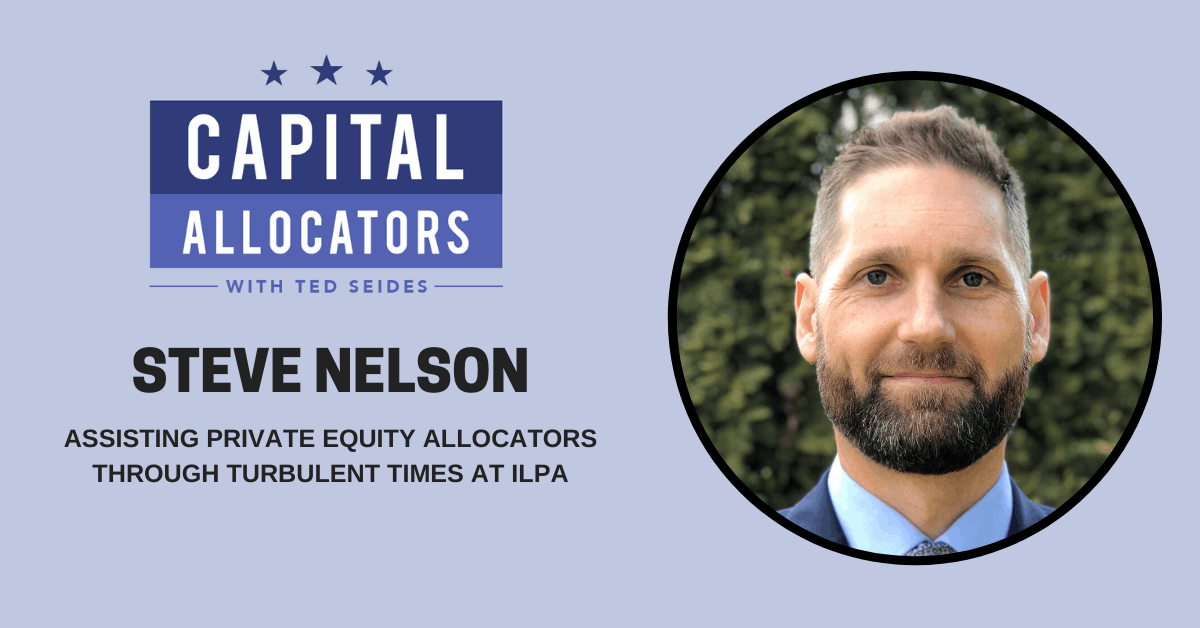 Steve Nelson – Assisting Private Equity Allocators Through Turbulent Times at ILPA (EP.129)