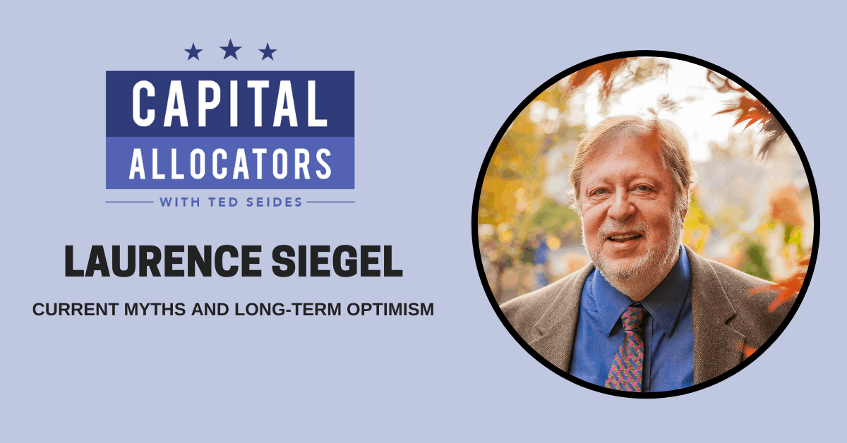 Laurence Siegel – Current Myths and Long-Term Optimism (EP.137)