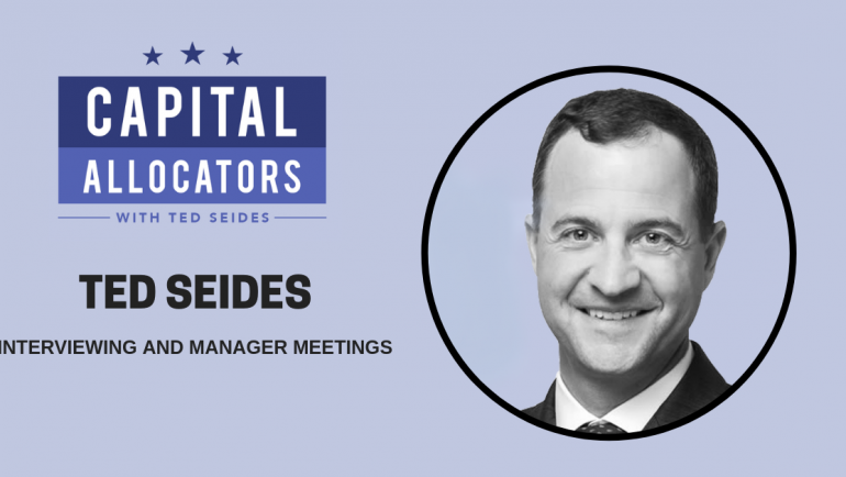 Ted Seides – Interviewing and Manager Meetings (EP.94)