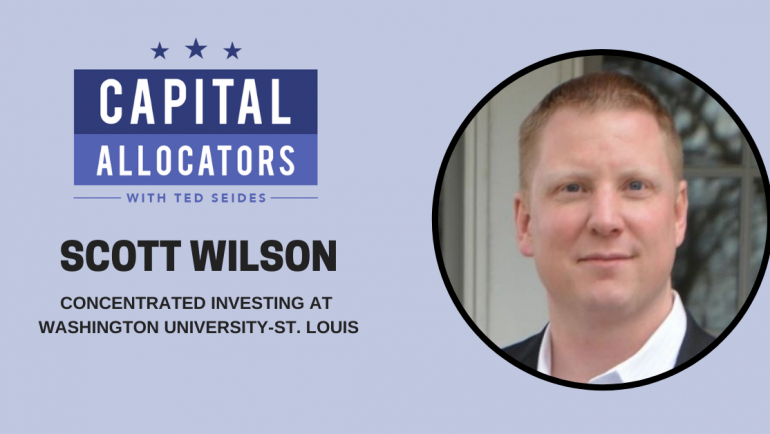 Scott Wilson – Concentrated Investing at Washington University-St. Louis (EP. 159)