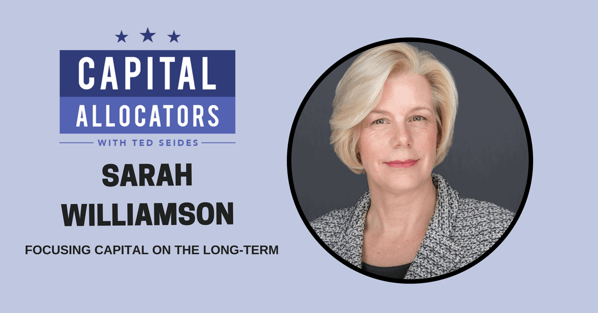 Sarah Williamson – Focusing Capital on the Long-Term (EP.67)